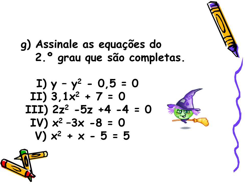h) Assinale as equações do 2.º grau que são incompletas.