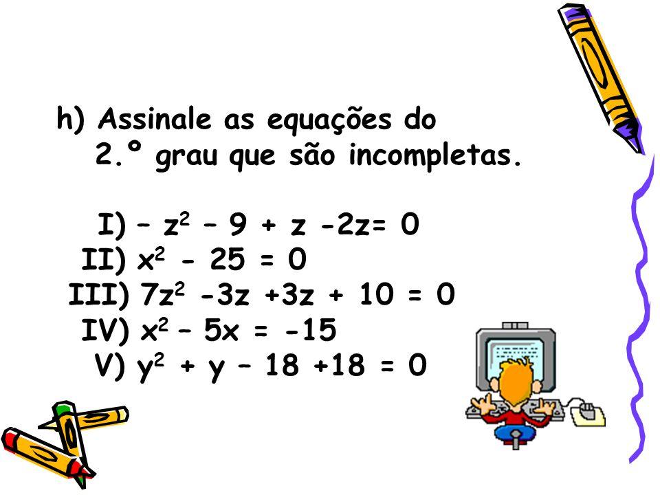 i) Calcule o valor da soma e do produto das raízes da equação: x 2 + 12x + 35 = 0