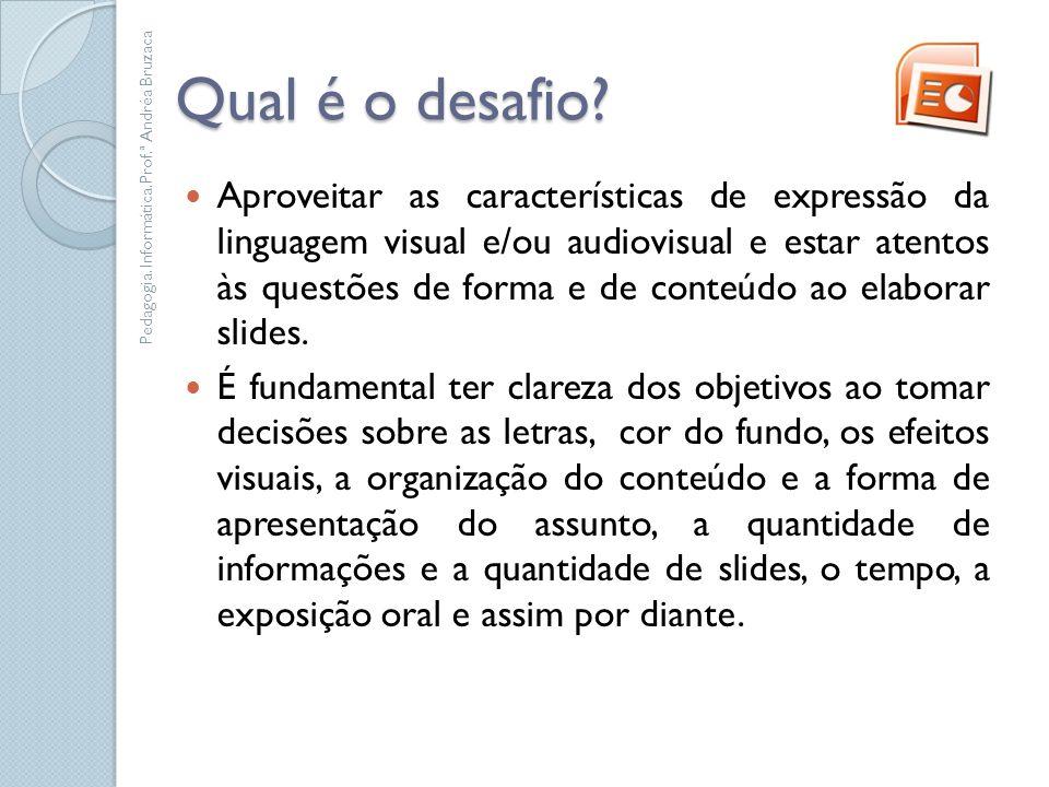 Qual é o desafio? Aproveitar as características de expressão da linguagem visual e/ou audiovisual e estar atentos às questões de forma e de conteúdo a