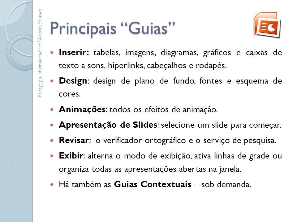 Principais Guias Inserir: tabelas, imagens, diagramas, gráficos e caixas de texto a sons, hiperlinks, cabeçalhos e rodapés. Design: design de plano de