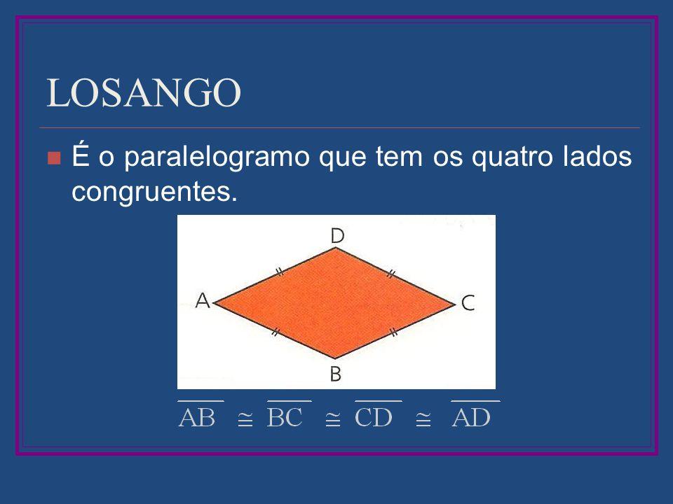 LOSANGO É o paralelogramo que tem os quatro lados congruentes.