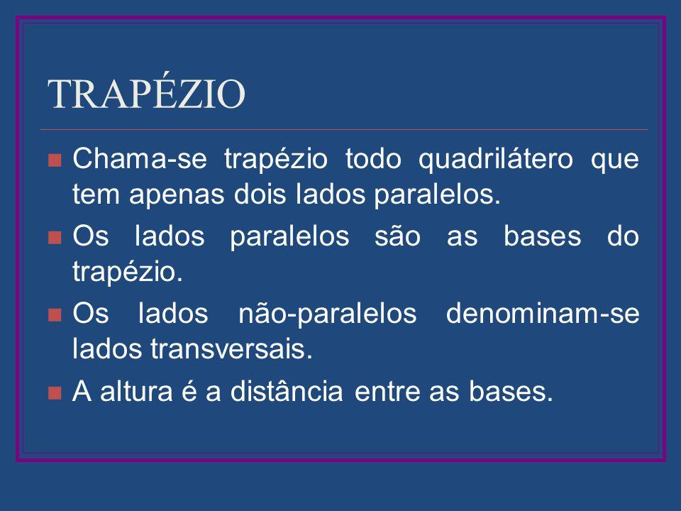 TRAPÉZIO Chama-se trapézio todo quadrilátero que tem apenas dois lados paralelos. Os lados paralelos são as bases do trapézio. Os lados não-paralelos