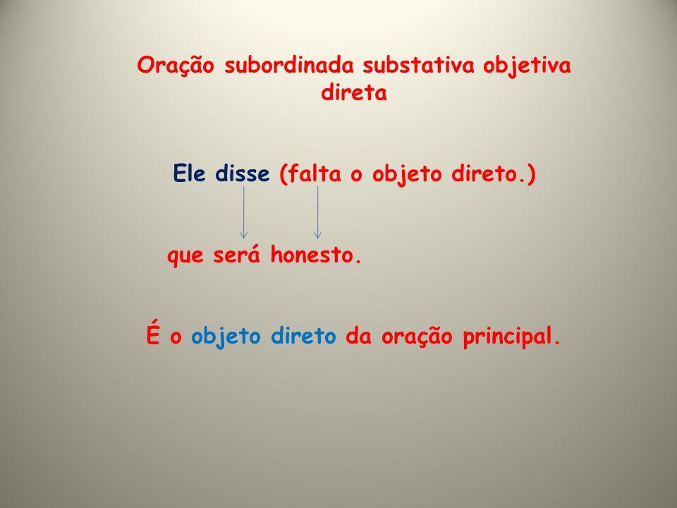 Oração subordinada substantiva objetiva indireta Tudo depende (falta o objeto indireto.) de que você seja honesto.