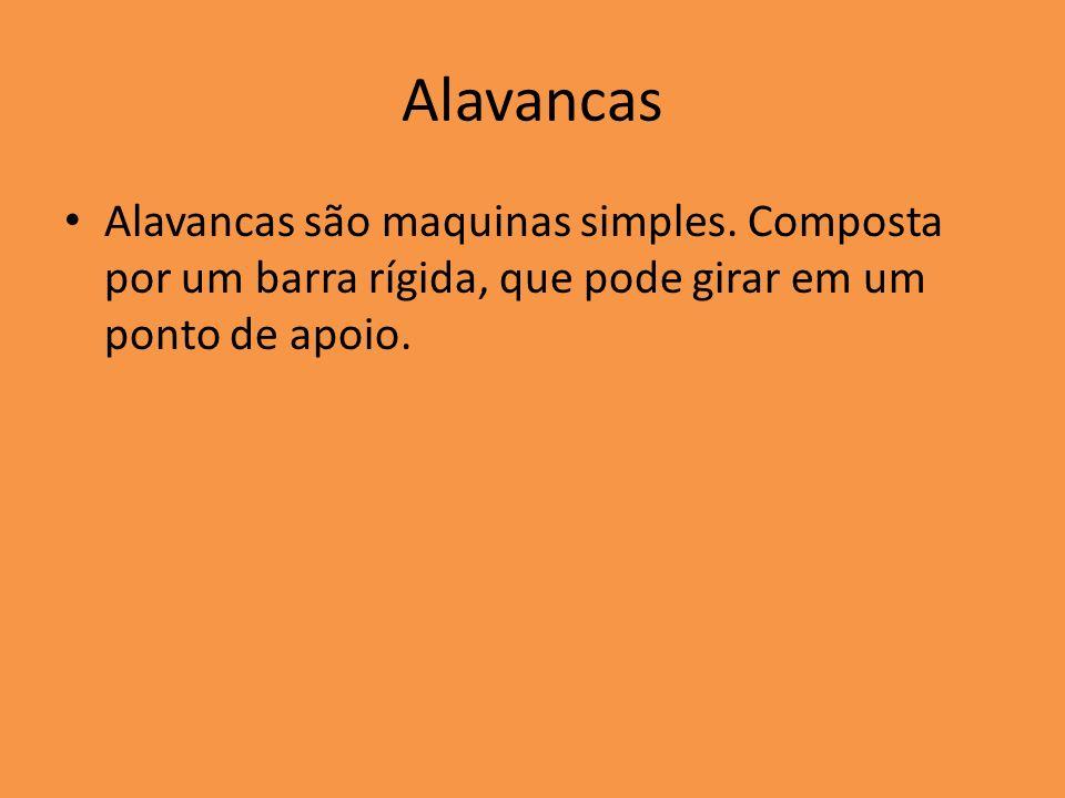 Alavancas Alavancas são maquinas simples. Composta por um barra rígida, que pode girar em um ponto de apoio.