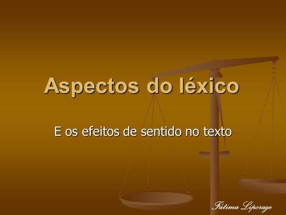 Aspectos do léxico E os efeitos de sentido no texto Fátima Liporage
