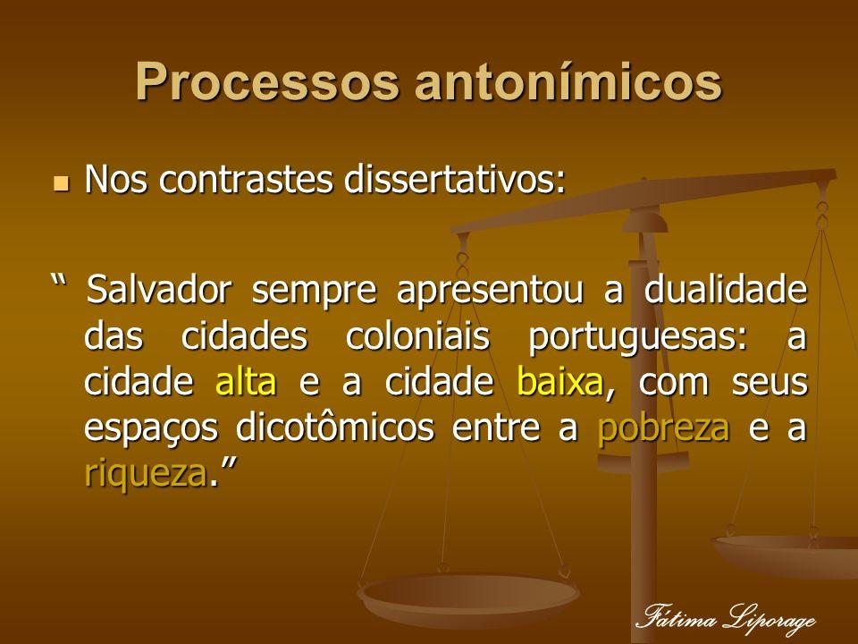 Processos antonímicos Nos contrastes dissertativos: Nos contrastes dissertativos: Salvador sempre apresentou a dualidade das cidades coloniais portugu