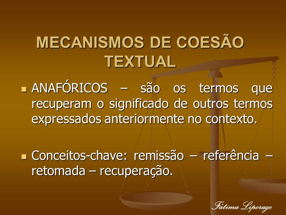 MECANISMOS DE COESÃO TEXTUAL ANAFÓRICOS – são os termos que recuperam o significado de outros termos expressados anteriormente no contexto. ANAFÓRICOS