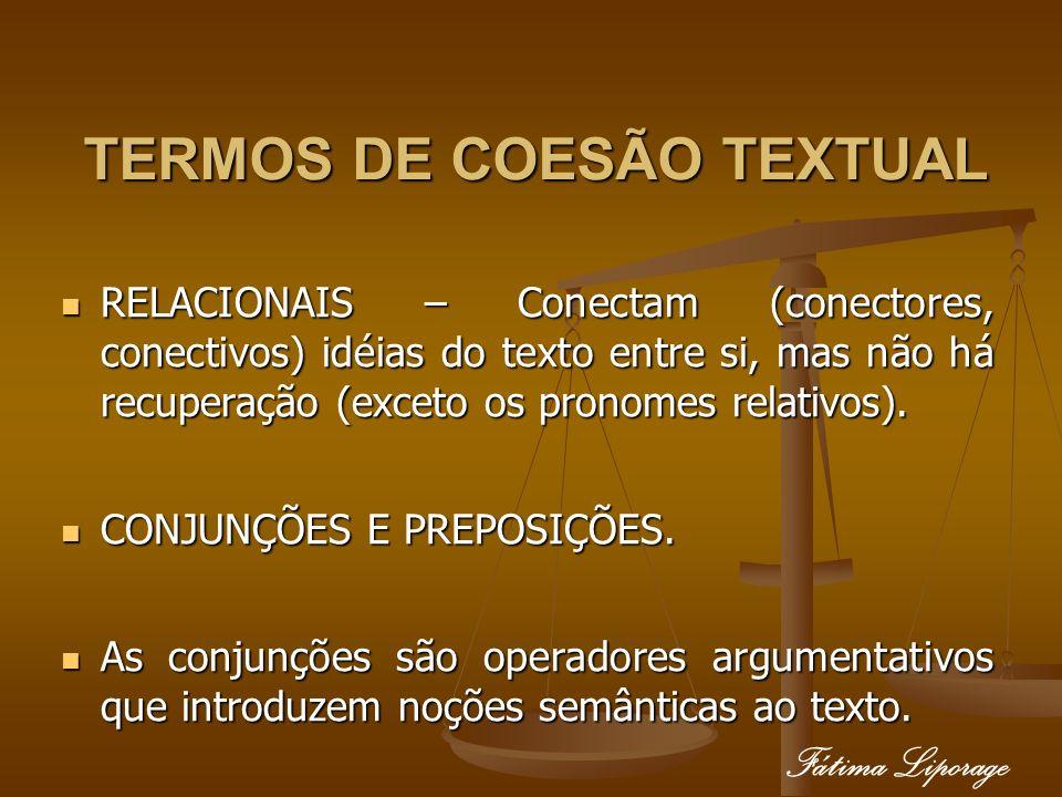 TERMOS DE COESÃO TEXTUAL RELACIONAIS – Conectam (conectores, conectivos) idéias do texto entre si, mas não há recuperação (exceto os pronomes relativo