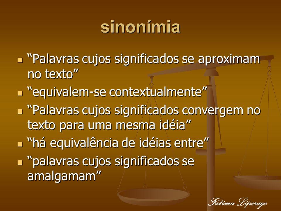 sinonímia Palavras cujos significados se aproximam no texto Palavras cujos significados se aproximam no texto equivalem-se contextualmente equivalem-s