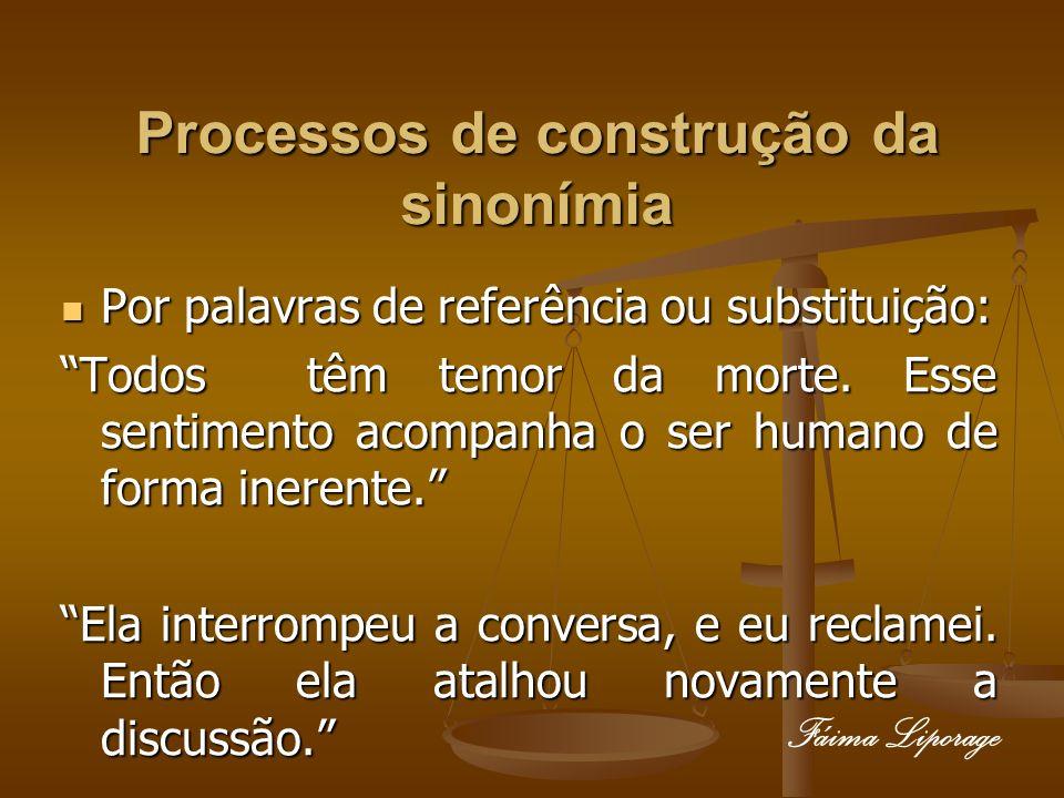 Processos de construção da sinonímia Por palavras de referência ou substituição: Por palavras de referência ou substituição: Todos têm temor da morte.