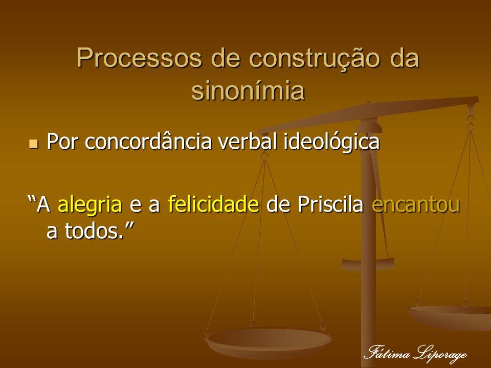 Processos de construção da sinonímia Por concordância verbal ideológica Por concordância verbal ideológica A alegria e a felicidade de Priscila encant