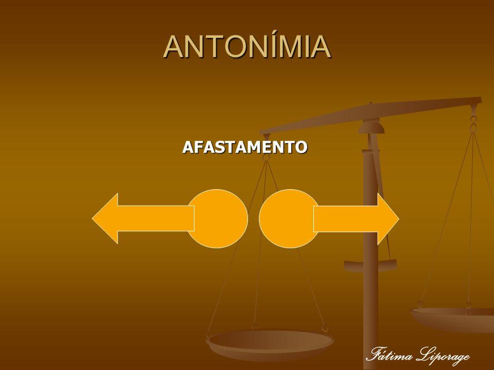 ANTONÍMIA AFASTAMENTO AFASTAMENTO Fátima Liporage