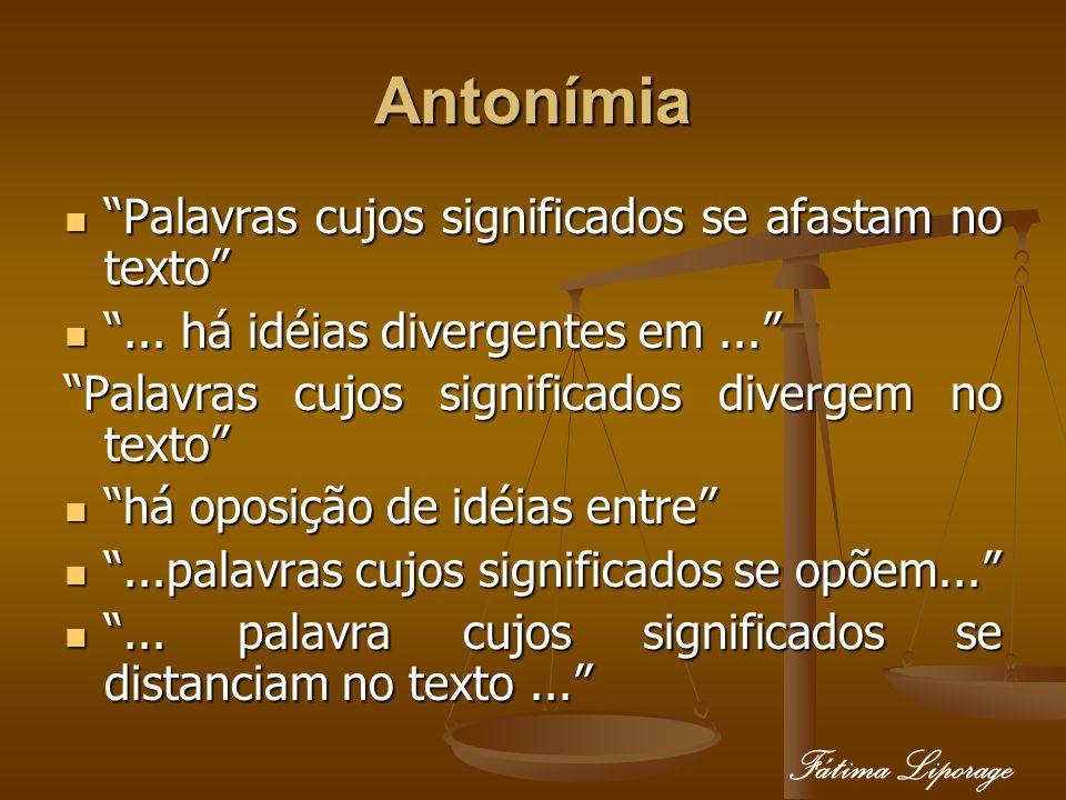 Antonímia Palavras cujos significados se afastam no texto Palavras cujos significados se afastam no texto... há idéias divergentes em...... há idéias