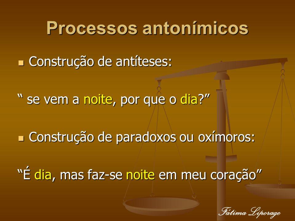 Processos antonímicos Construção de antíteses: Construção de antíteses: se vem a noite, por que o dia? se vem a noite, por que o dia? Construção de pa