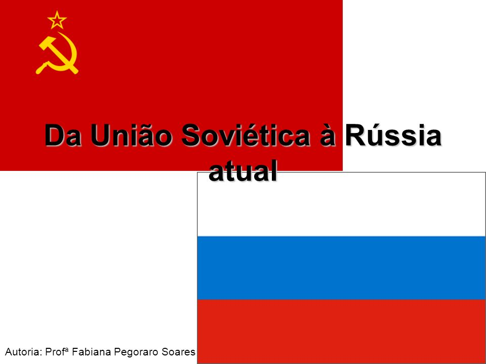 Autoria: Profª Fabiana Pegoraro Soares Da União Soviética à Rússia atual
