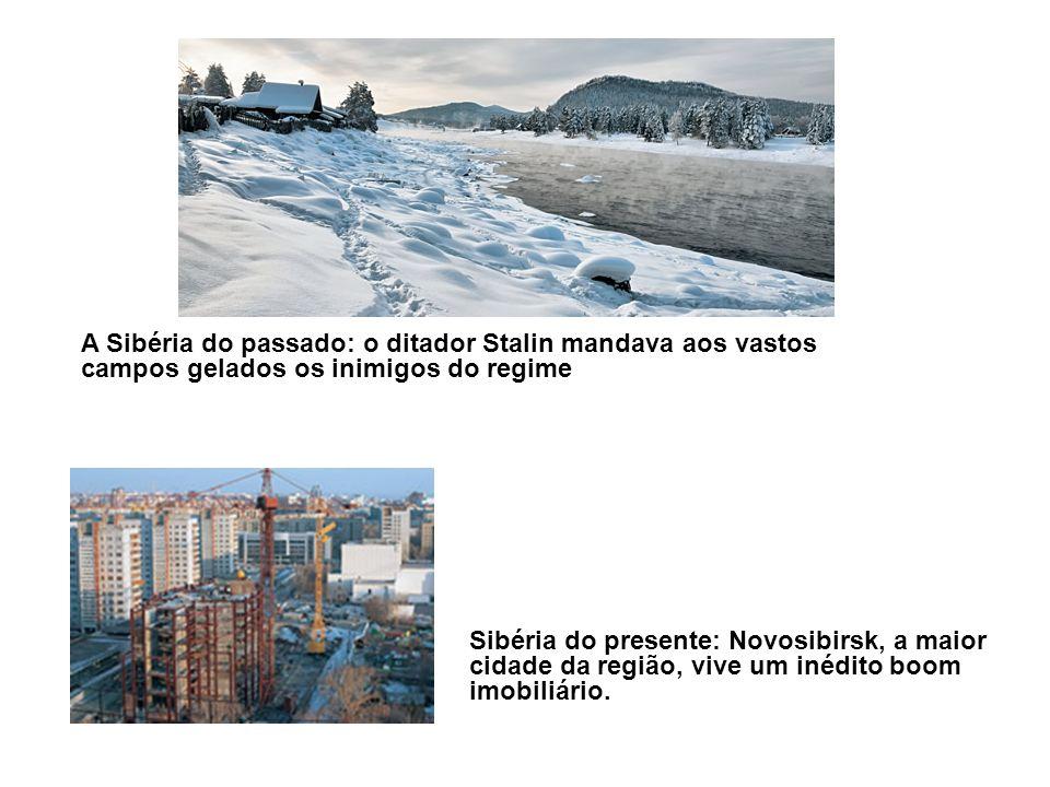 A Sibéria do passado: o ditador Stalin mandava aos vastos campos gelados os inimigos do regime Sibéria do presente: Novosibirsk, a maior cidade da região, vive um inédito boom imobiliário.