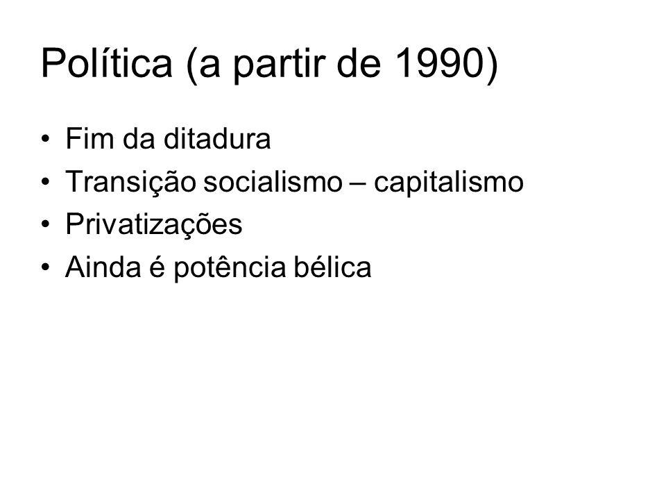 Política (a partir de 1990) Fim da ditadura Transição socialismo – capitalismo Privatizações Ainda é potência bélica