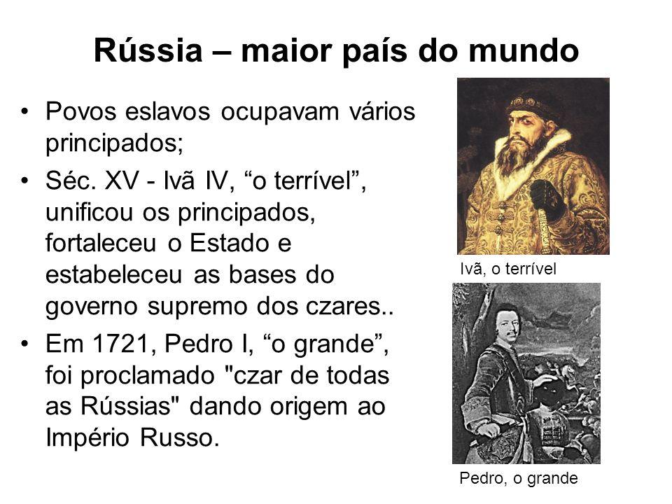 Rússia – maior país do mundo Povos eslavos ocupavam vários principados; Séc.