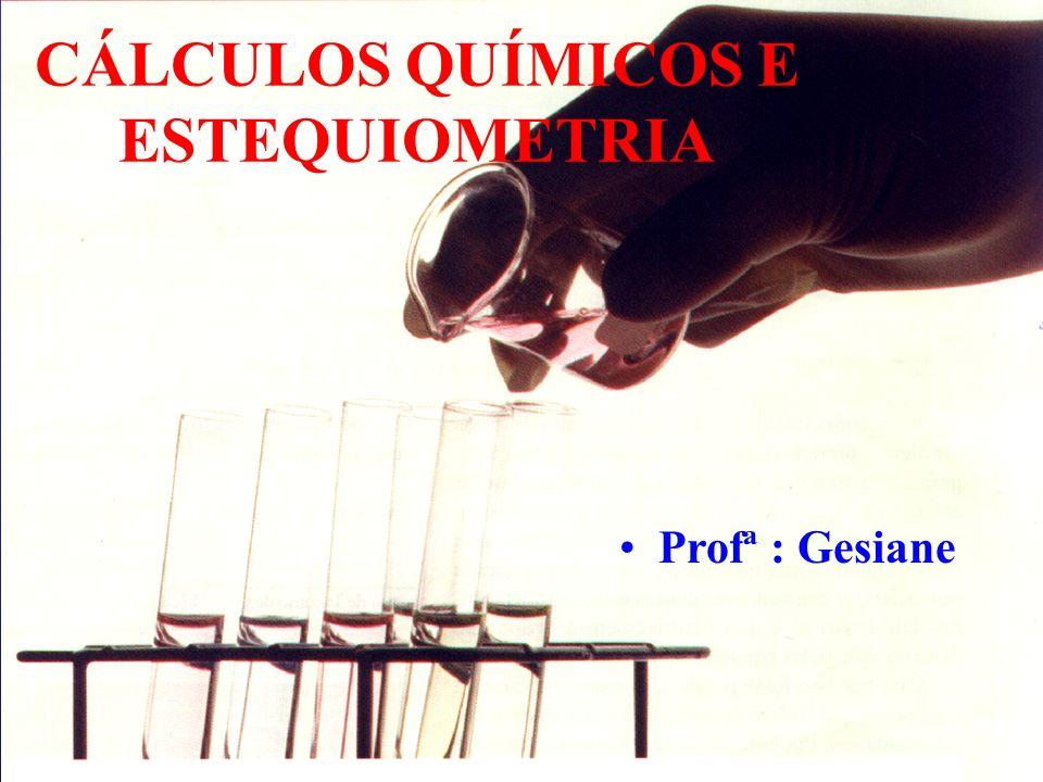 Prof Gesiane Cabral de Freitas Souza CÁLCULOS QUÍMICOS E ESTEQUIOMETRIA Profª : Gesiane