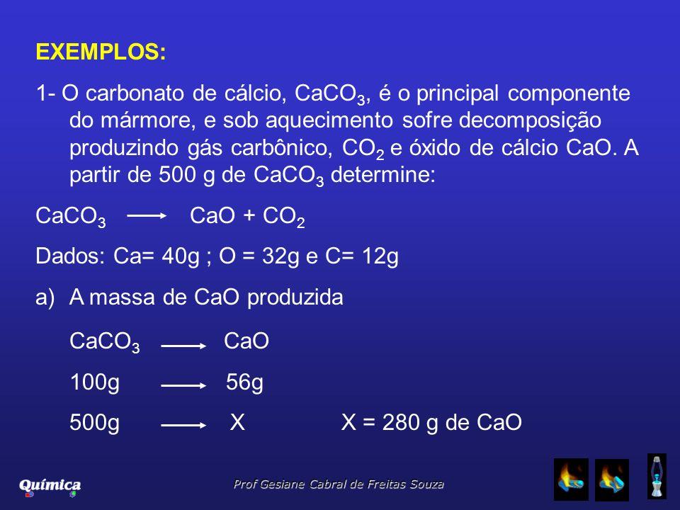 Prof Gesiane Cabral de Freitas Souza EXEMPLOS: 1- O carbonato de cálcio, CaCO 3, é o principal componente do mármore, e sob aquecimento sofre decompos