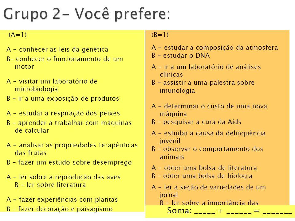 (A=1) A - conhecer as leis da genética B- conhecer o funcionamento de um motor A - visitar um laboratório de microbiologia B - ir a uma exposição de p