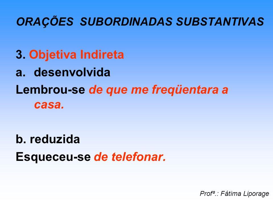 ORAÇÕES SUBORDINADAS SUBSTANTIVAS 4.Completiva Nominal a.