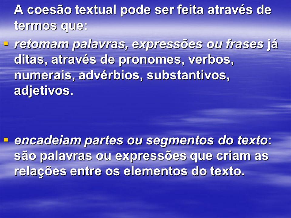 A coesão textual pode ser feita através de termos que: A coesão textual pode ser feita através de termos que: retomam palavras, expressões ou frases j