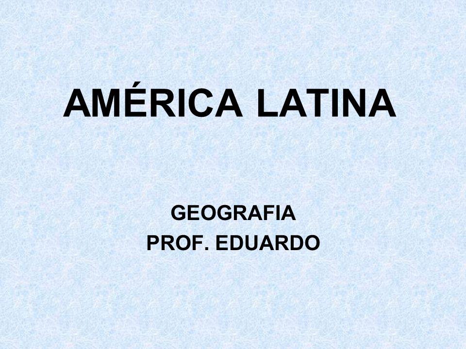 AMÉRICA LATINA GEOGRAFIA PROF. EDUARDO