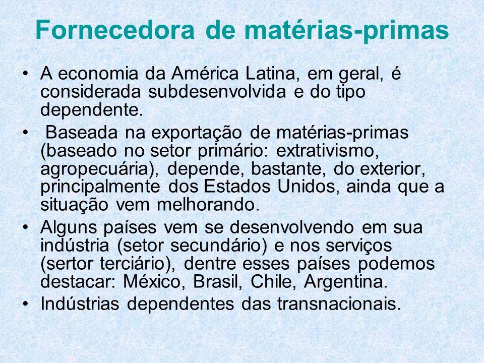 Fornecedora de matérias-primas A economia da América Latina, em geral, é considerada subdesenvolvida e do tipo dependente. Baseada na exportação de ma