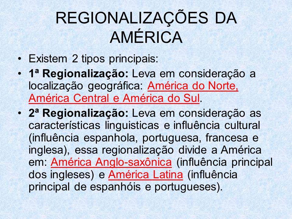 REGIONALIZAÇÕES DA AMÉRICA Existem 2 tipos principais: 1ª Regionalização: Leva em consideração a localização geográfica: América do Norte, América Cen