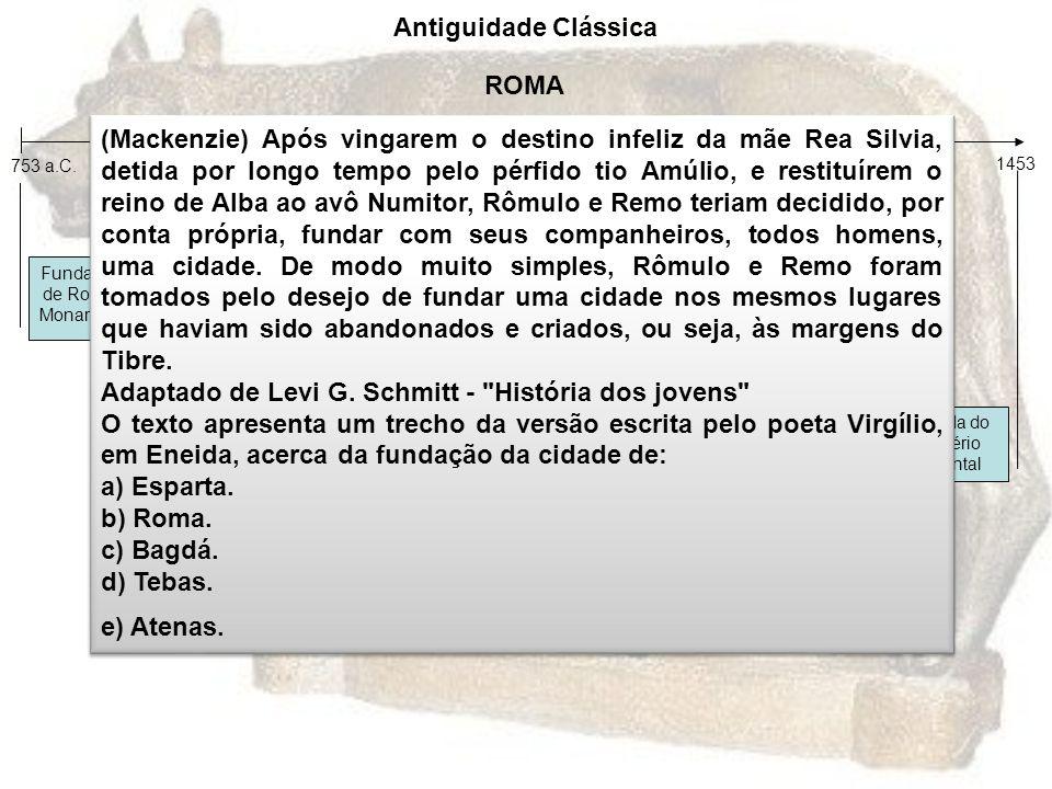 –Sociedade: Patrícios Plebeus Clientes Escravos República (509 a.C. - 27 a.C.)