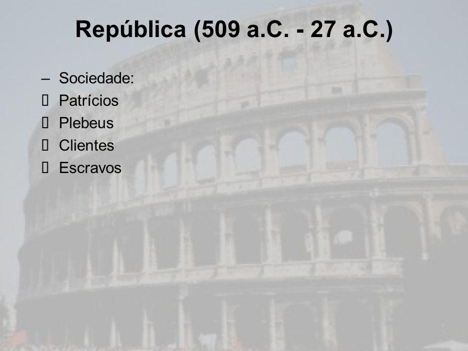 –Política Senado: instituição mais importante Magistraturas: poder executivo (cônsules) Assembléias: centuriata e da plebe (conquista dos plebeus) Ditadura prevista na constituição política romana Poder nas mãos dos patrícios Conflitos entre patrícios e plebeus Assembléia da Plebe Tribunos da Plebe Lei das Doze Tábuas República (509 a.C.