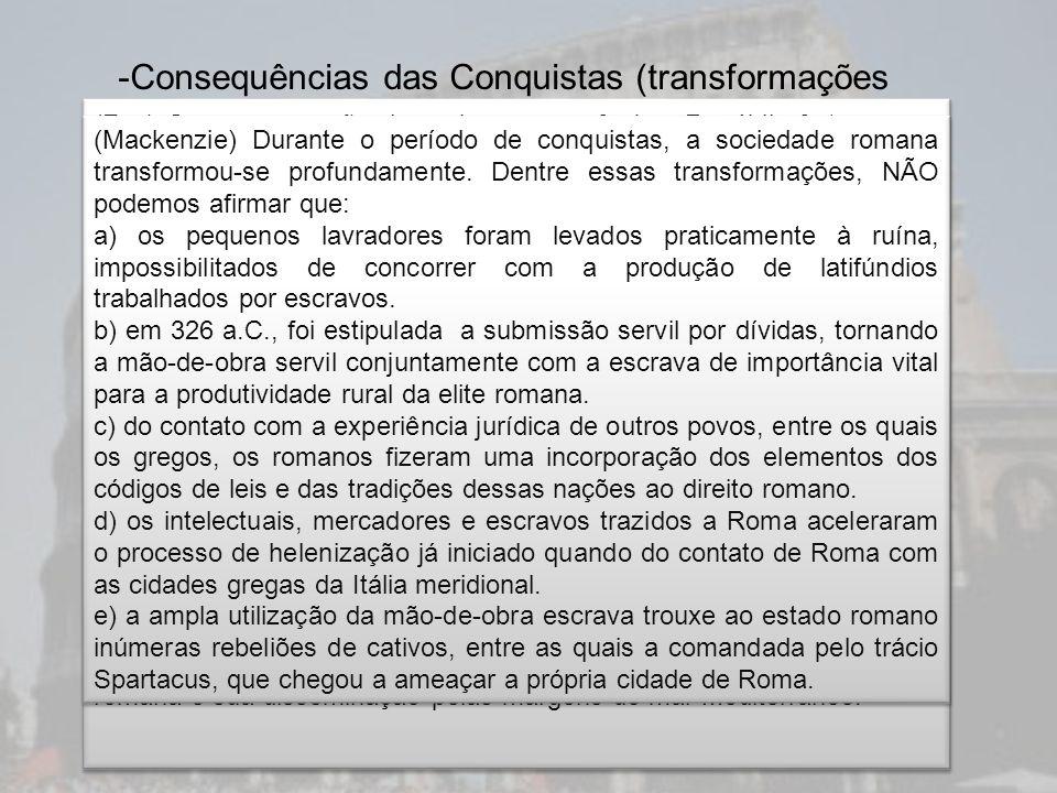 -Consequências das Conquistas (transformações estruturais) Formação do proletariado Base da economia passa a ser o latifúndio e a escravidão Surgem os