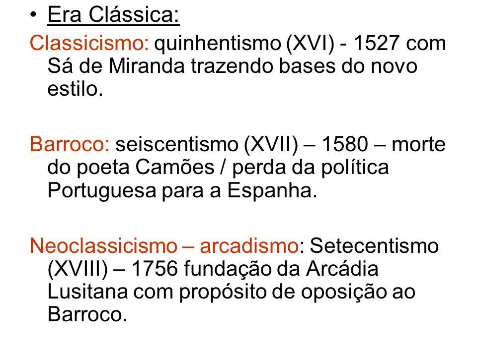 Era Clássica: Classicismo: quinhentismo (XVI) - 1527 com Sá de Miranda trazendo bases do novo estilo. Barroco: seiscentismo (XVII) – 1580 – morte do p