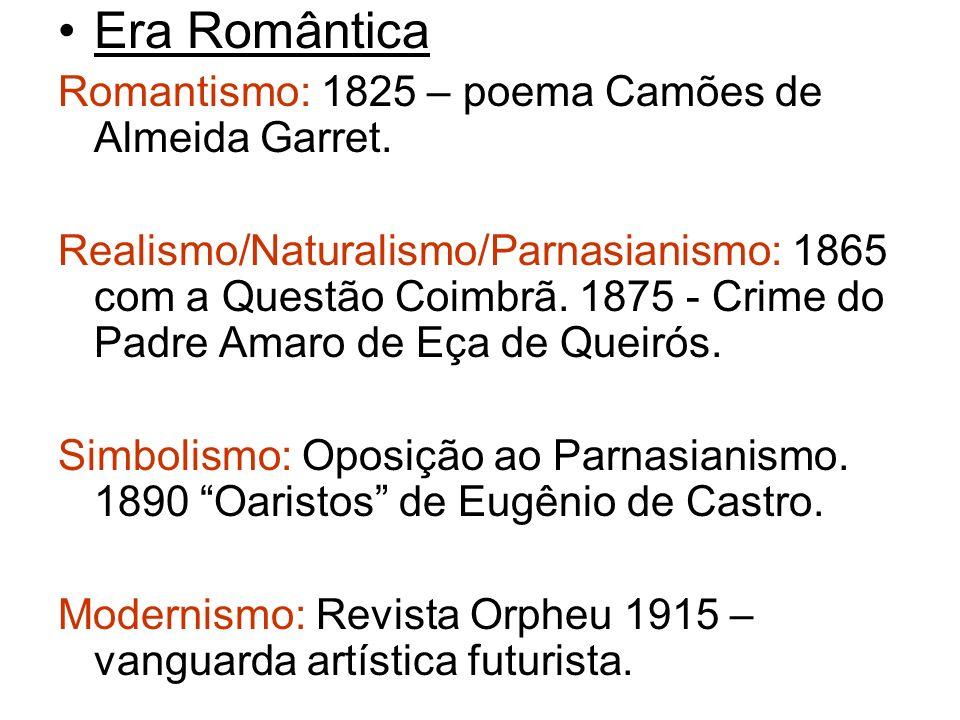 Era Romântica Romantismo: 1825 – poema Camões de Almeida Garret. Realismo/Naturalismo/Parnasianismo: 1865 com a Questão Coimbrã. 1875 - Crime do Padre