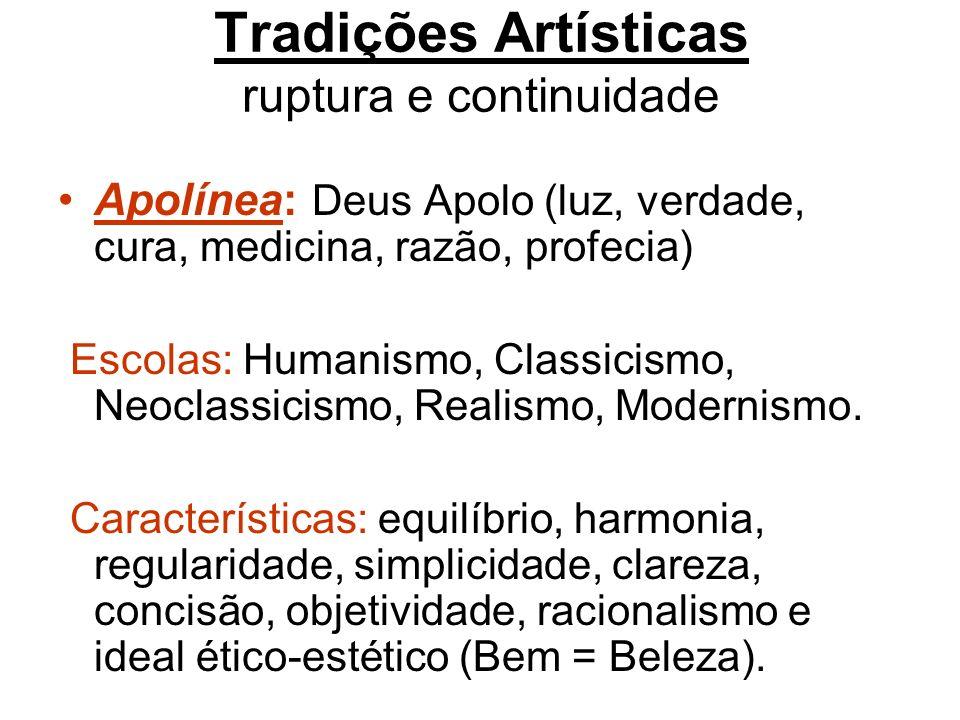 Tradições Artísticas ruptura e continuidade Apolínea: Deus Apolo (luz, verdade, cura, medicina, razão, profecia) Escolas: Humanismo, Classicismo, Neoc