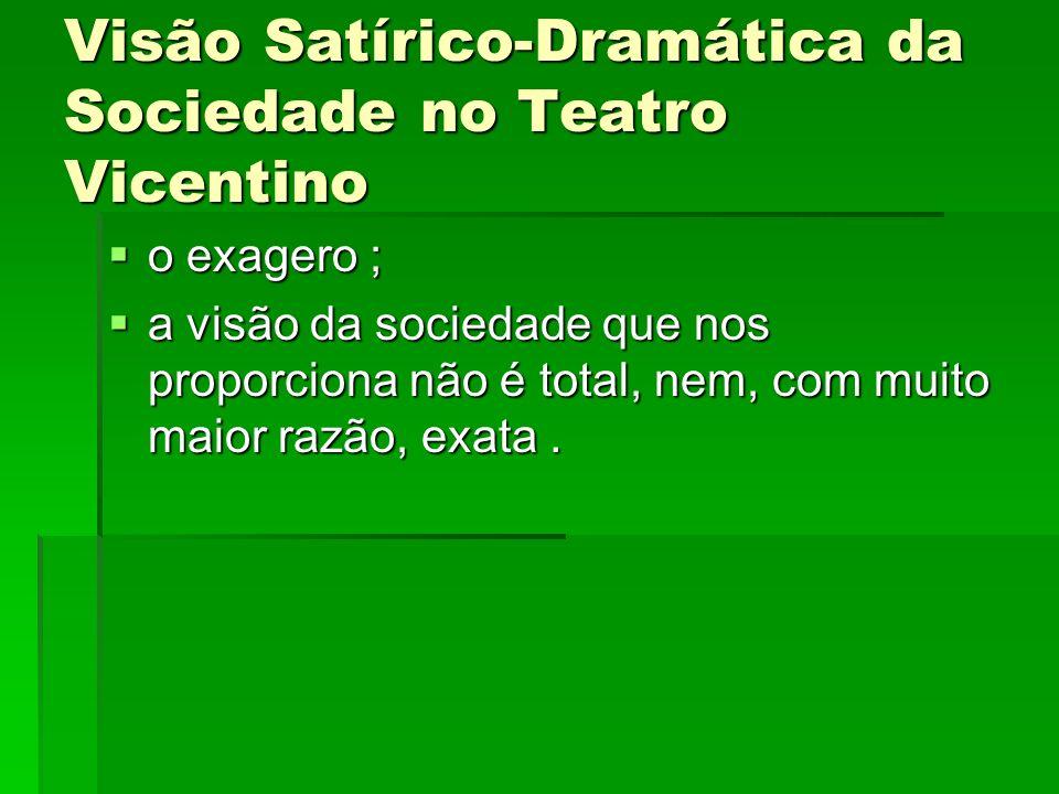 Visão Satírico-Dramática da Sociedade no Teatro Vicentino o exagero ; o exagero ; a visão da sociedade que nos proporciona não é total, nem, com muito