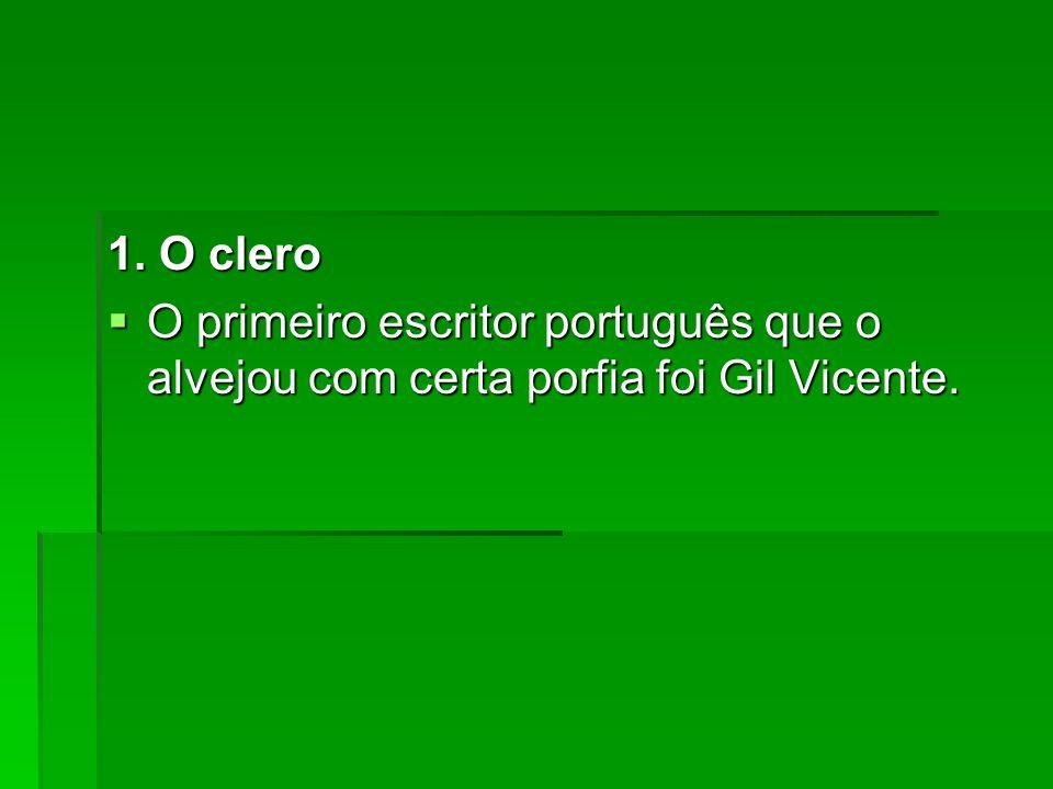 1. O clero O primeiro escritor português que o alvejou com certa porfia foi Gil Vicente. O primeiro escritor português que o alvejou com certa porfia