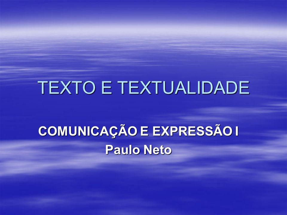TEXTO E TEXTUALIDADE COMUNICAÇÃO E EXPRESSÃO I Paulo Neto