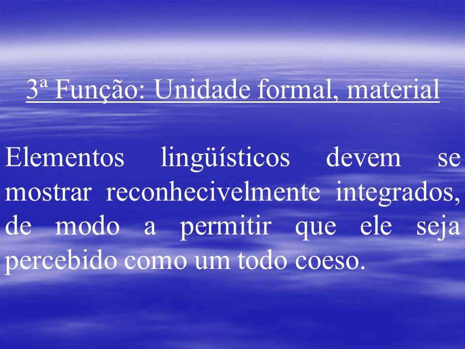 3ª Função: Unidade formal, material Elementos lingüísticos devem se mostrar reconhecivelmente integrados, de modo a permitir que ele seja percebido co