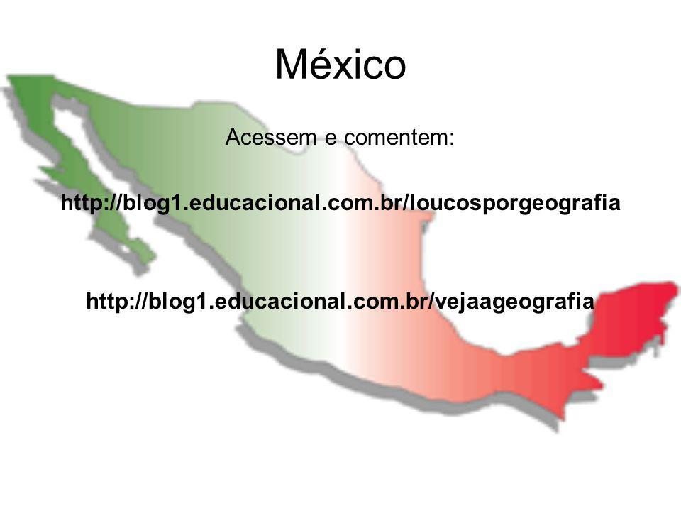 México Acessem e comentem: http://blog1.educacional.com.br/loucosporgeografia http://blog1.educacional.com.br/vejaageografia