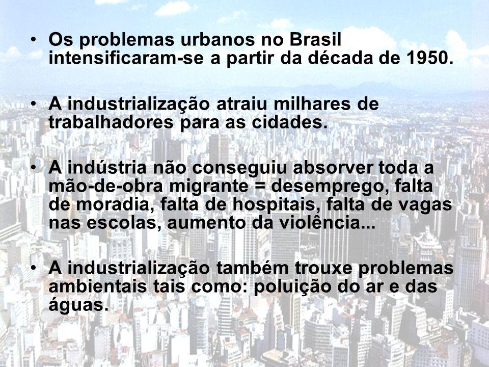 Os problemas urbanos no Brasil intensificaram-se a partir da década de 1950. A industrialização atraiu milhares de trabalhadores para as cidades. A in