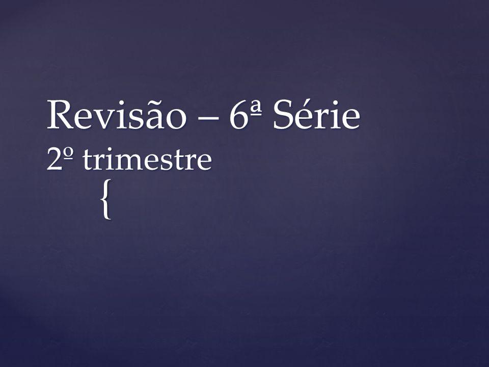 { Revisão – 6ª Série 2º trimestre