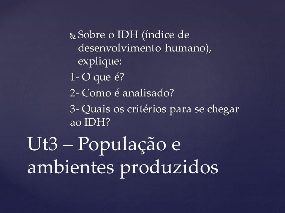 Ut3 – População e ambientes produzidos Sobre o IDH (índice de desenvolvimento humano), explique: Sobre o IDH (índice de desenvolvimento humano), expli