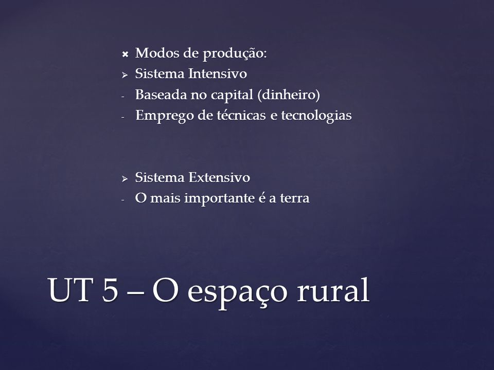 UT 5 – O espaço rural Modos de produção: Modos de produção: Sistema Intensivo Sistema Intensivo - Baseada no capital (dinheiro) - Emprego de técnicas