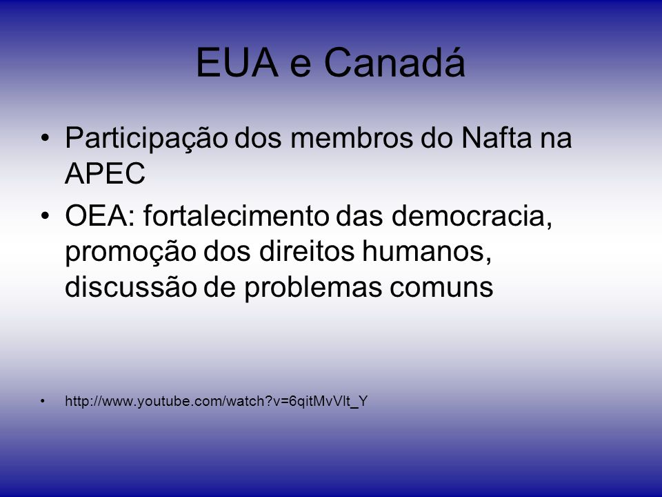 EUA e Canadá Participação dos membros do Nafta na APEC OEA: fortalecimento das democracia, promoção dos direitos humanos, discussão de problemas comun