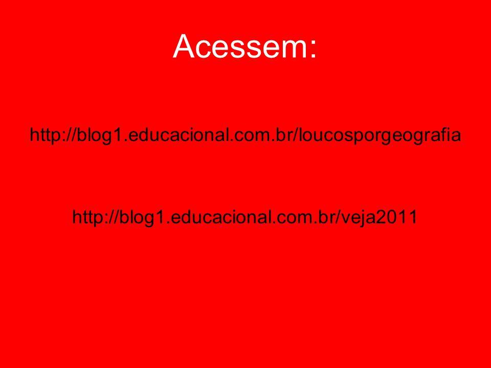 Acessem: http://blog1.educacional.com.br/loucosporgeografia http://blog1.educacional.com.br/veja2011