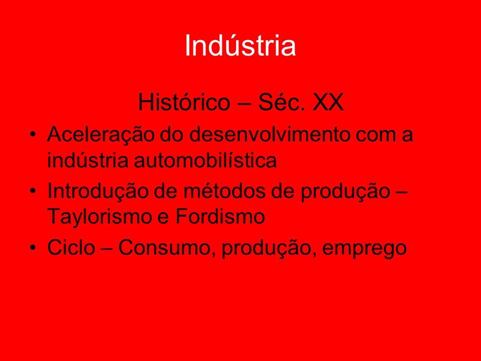 Indústria Histórico – Séc. XX Aceleração do desenvolvimento com a indústria automobilística Introdução de métodos de produção – Taylorismo e Fordismo