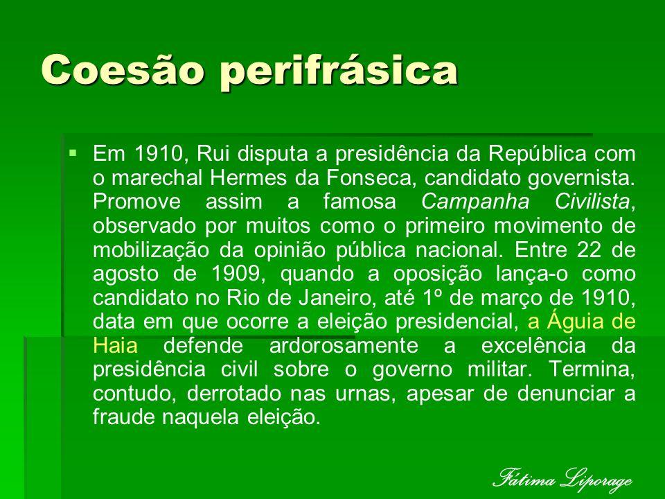 Coesão perifrásica Em 1910, Rui disputa a presidência da República com o marechal Hermes da Fonseca, candidato governista. Promove assim a famosa Camp