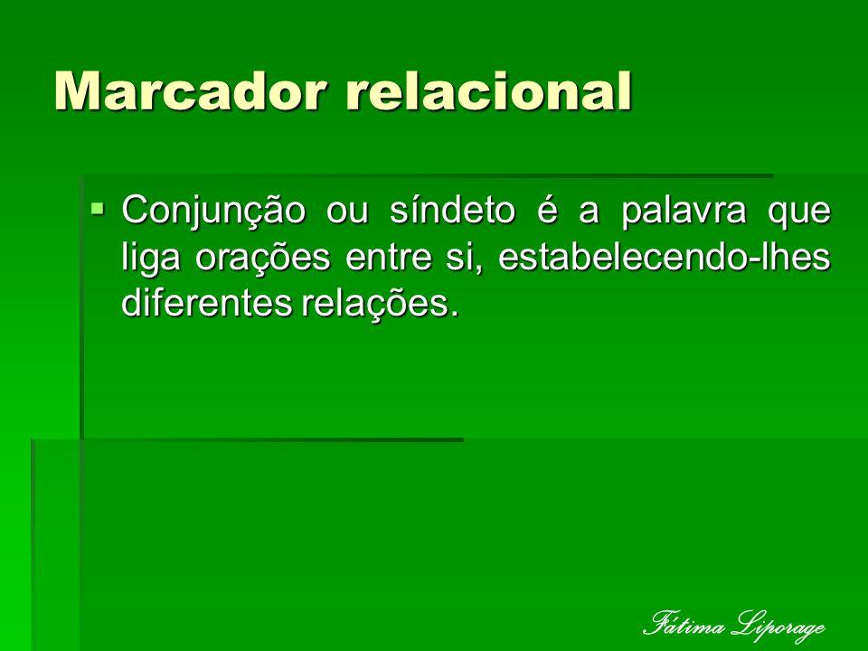 Marcador relacional Conjunção ou síndeto é a palavra que liga orações entre si, estabelecendo-lhes diferentes relações. Conjunção ou síndeto é a palav